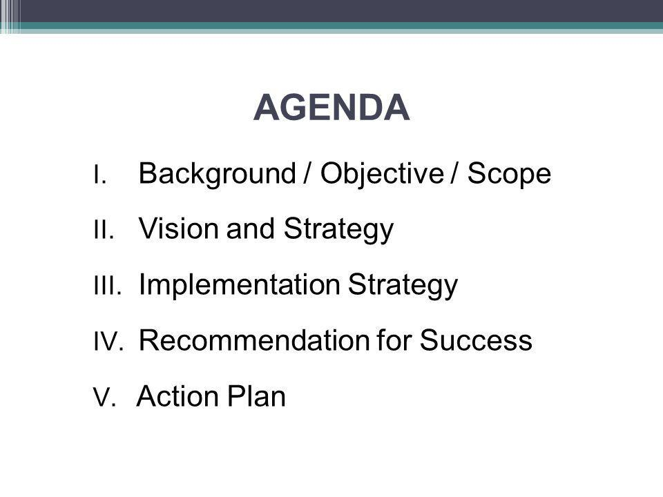 AGENDA Background / Objective / Scope Vision and Strategy
