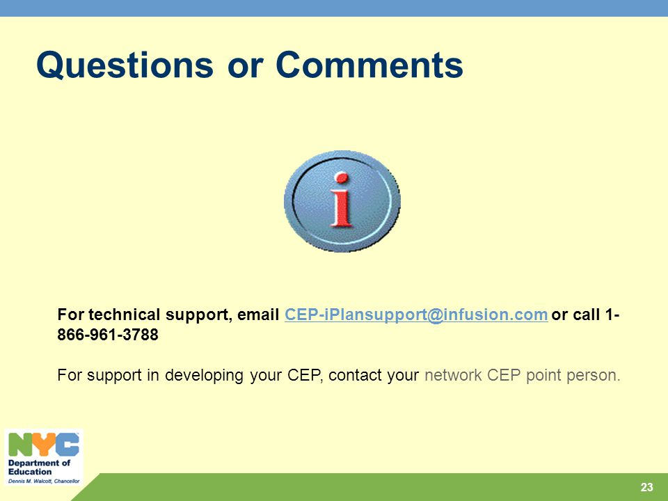 Questions or Comments For technical support, email CEP-iPlansupport@infusion.com or call 1-866-961-3788.