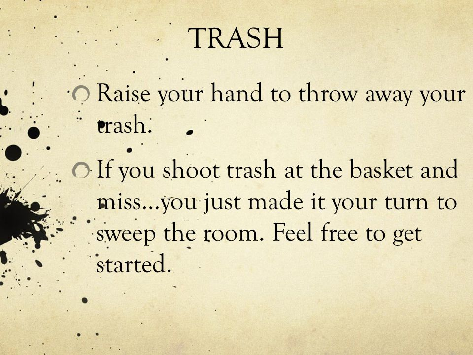 TRASH Raise your hand to throw away your trash.