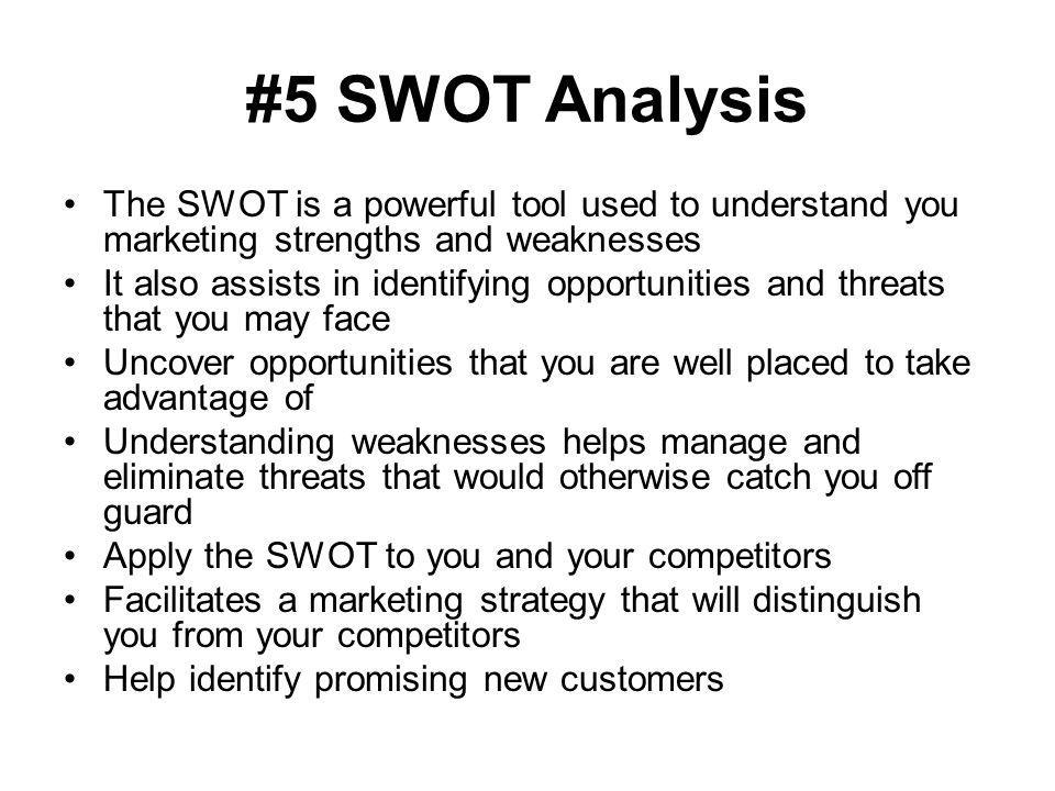 #5 SWOT Analysis The SWOT is a powerful tool used to understand you marketing strengths and weaknesses.