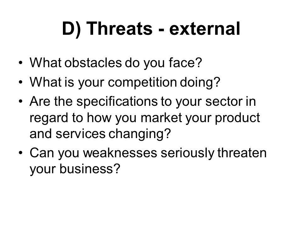 D) Threats - external What obstacles do you face