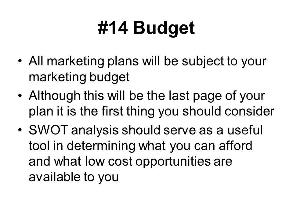 #14 Budget All marketing plans will be subject to your marketing budget.