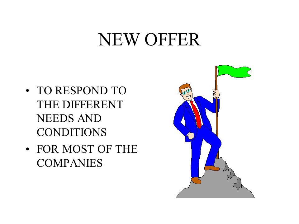 NEW OFFER TO RESPOND TO THE DIFFERENT NEEDS AND CONDITIONS