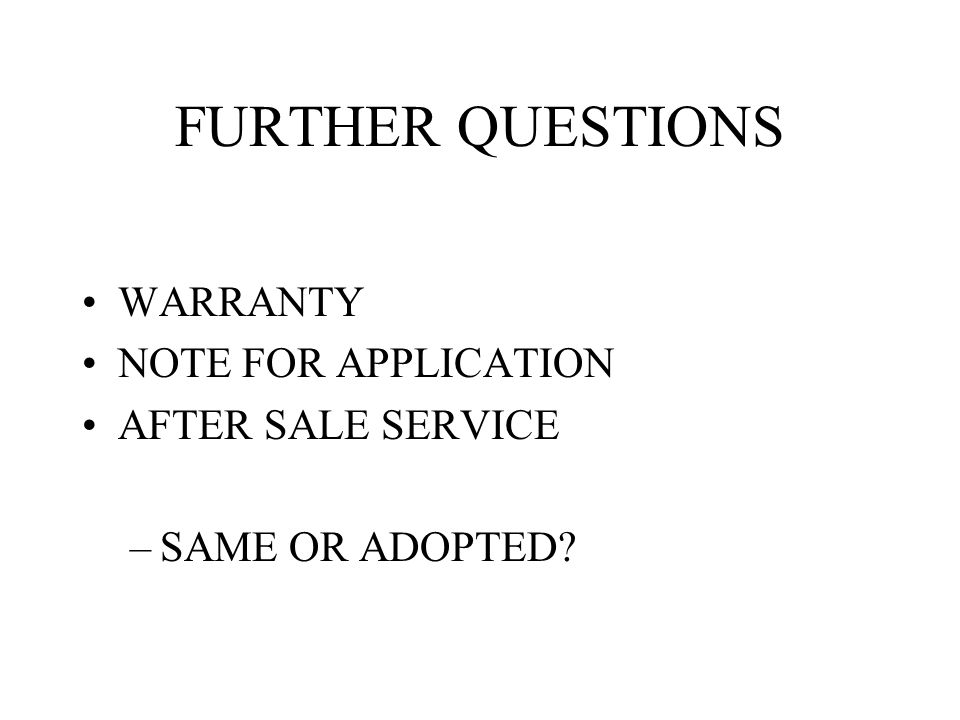 FURTHER QUESTIONS WARRANTY NOTE FOR APPLICATION AFTER SALE SERVICE