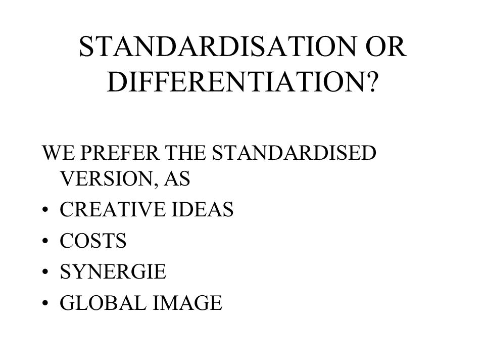 STANDARDISATION OR DIFFERENTIATION
