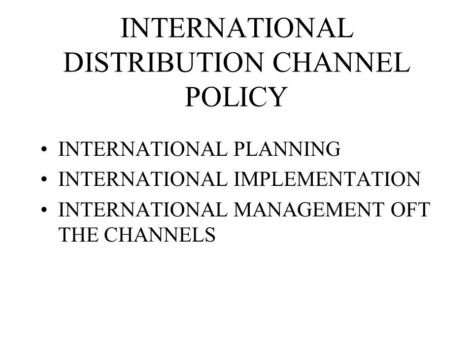 INTERNATIONAL DISTRIBUTION CHANNEL POLICY