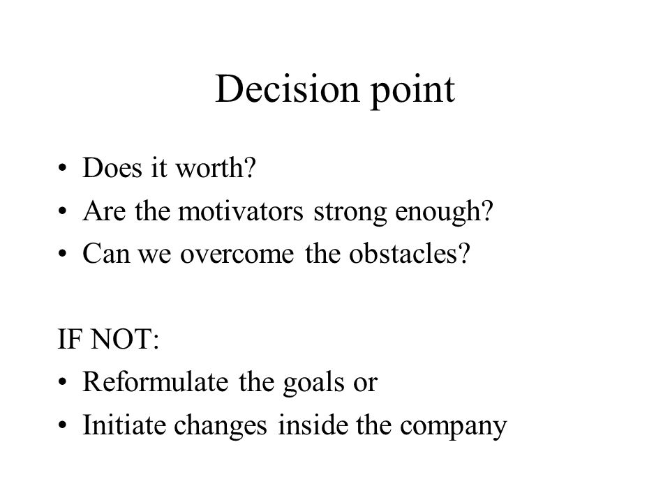 Decision point Does it worth Are the motivators strong enough