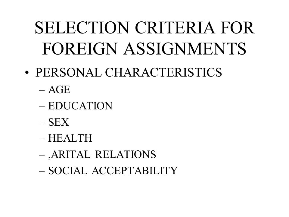 SELECTION CRITERIA FOR FOREIGN ASSIGNMENTS