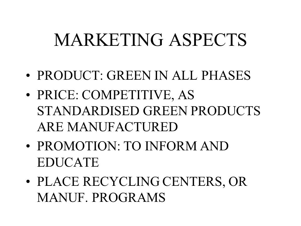 MARKETING ASPECTS PRODUCT: GREEN IN ALL PHASES