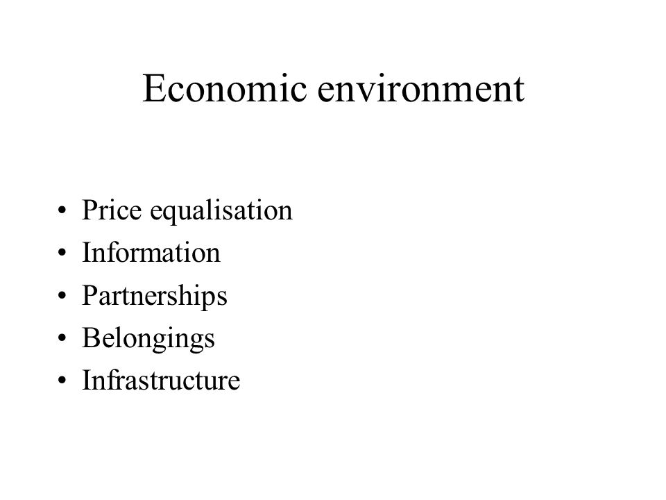 Economic environment Price equalisation Information Partnerships