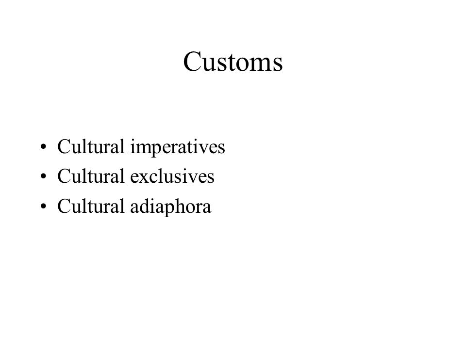 Customs Cultural imperatives Cultural exclusives Cultural adiaphora