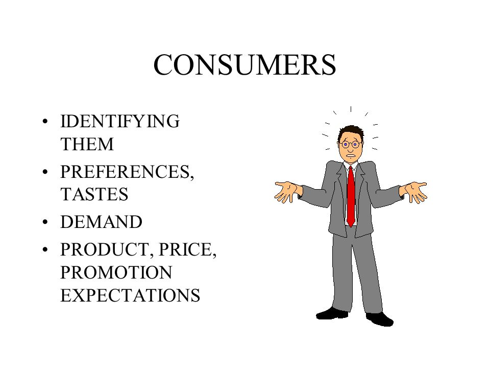 CONSUMERS IDENTIFYING THEM PREFERENCES, TASTES DEMAND