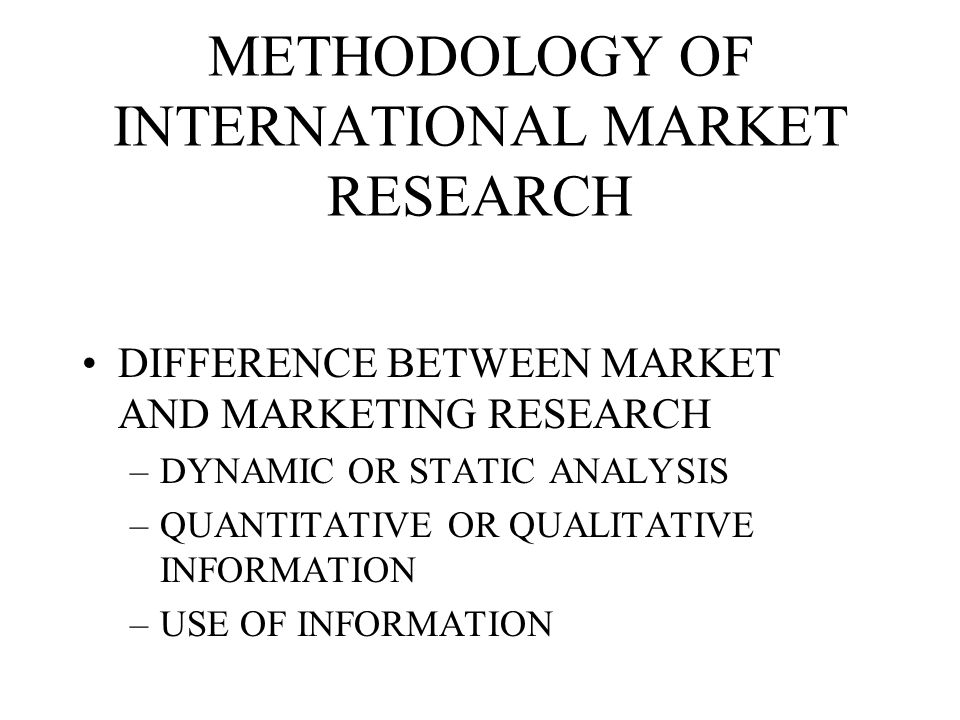 METHODOLOGY OF INTERNATIONAL MARKET RESEARCH