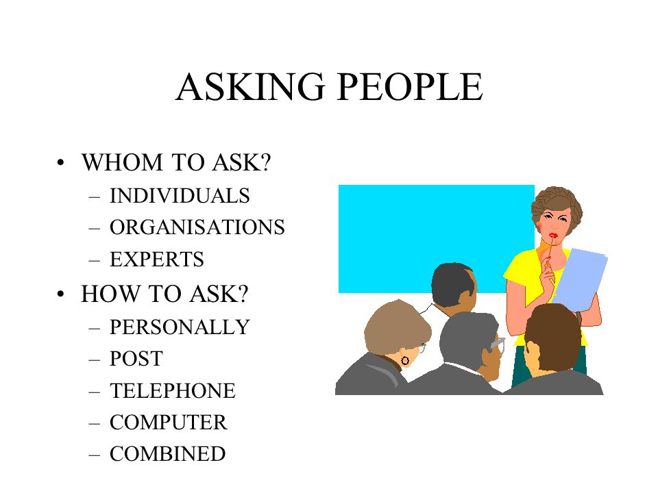 ASKING PEOPLE WHOM TO ASK HOW TO ASK INDIVIDUALS ORGANISATIONS