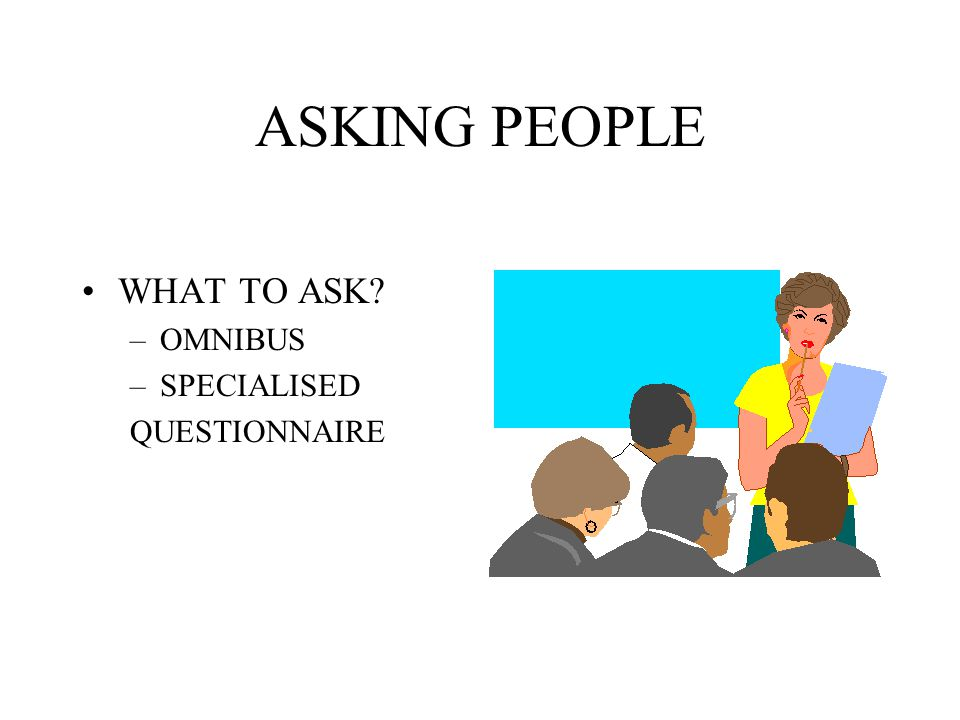 ASKING PEOPLE WHAT TO ASK OMNIBUS SPECIALISED QUESTIONNAIRE