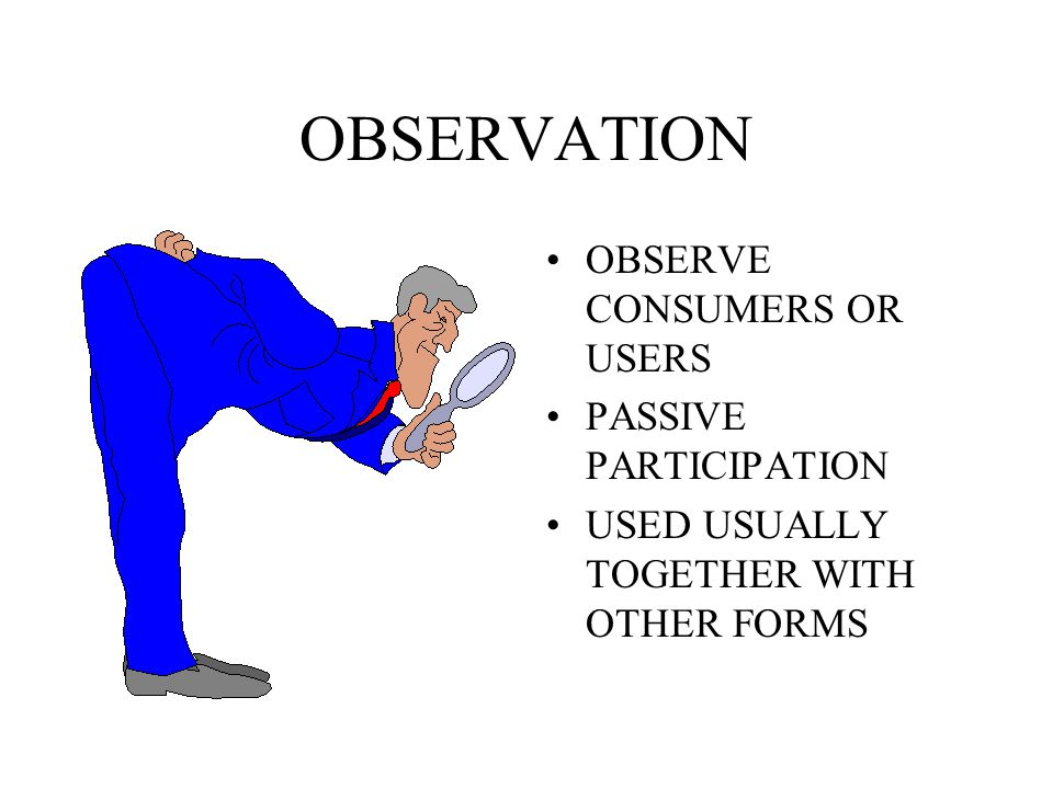 OBSERVATION OBSERVE CONSUMERS OR USERS PASSIVE PARTICIPATION