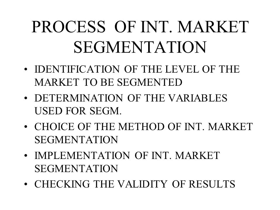 PROCESS OF INT. MARKET SEGMENTATION
