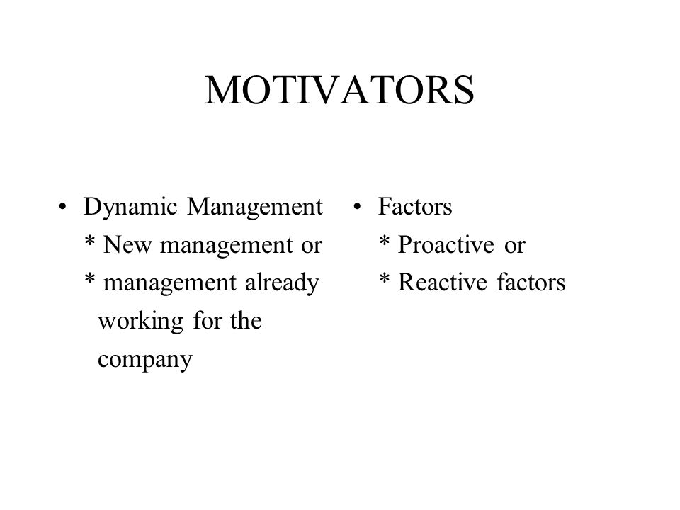 MOTIVATORS Dynamic Management * New management or * management already