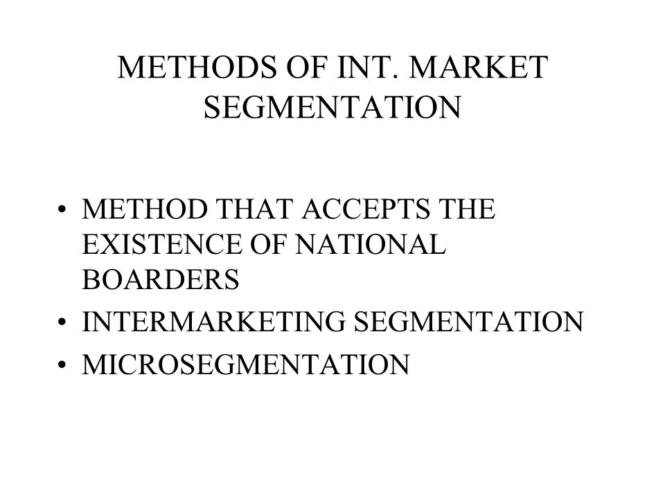 METHODS OF INT. MARKET SEGMENTATION