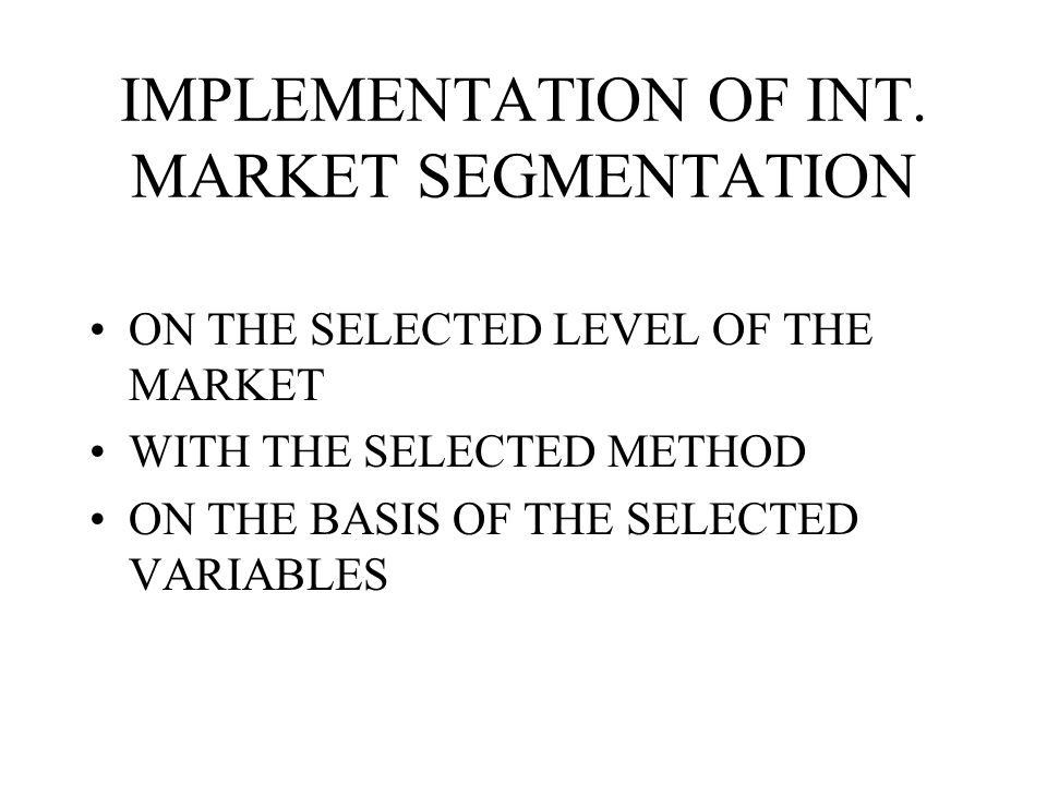 IMPLEMENTATION OF INT. MARKET SEGMENTATION