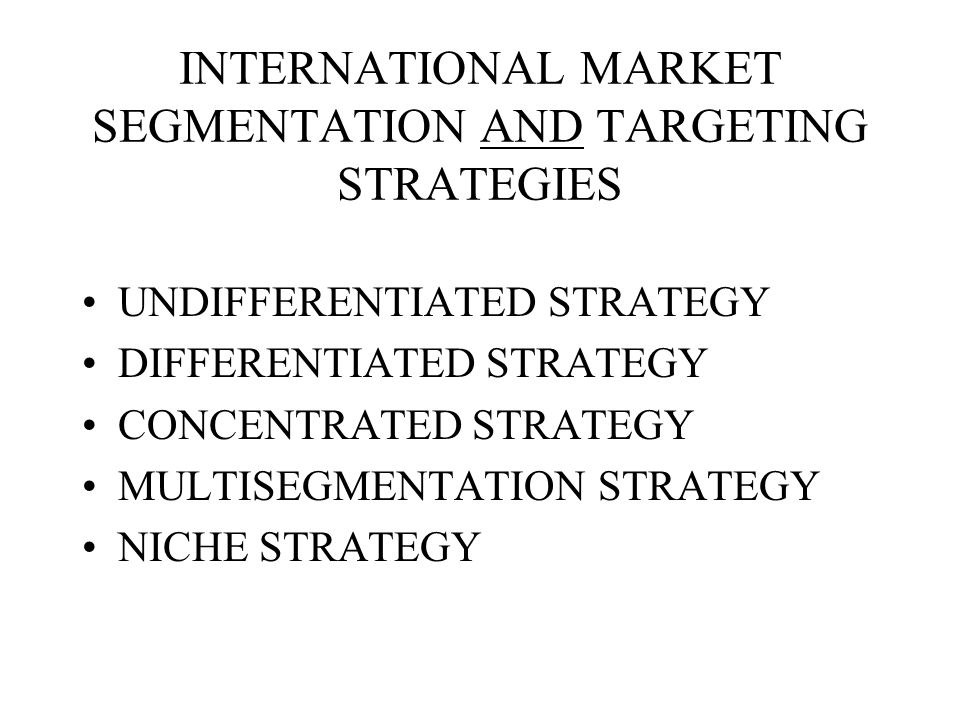 INTERNATIONAL MARKET SEGMENTATION AND TARGETING STRATEGIES
