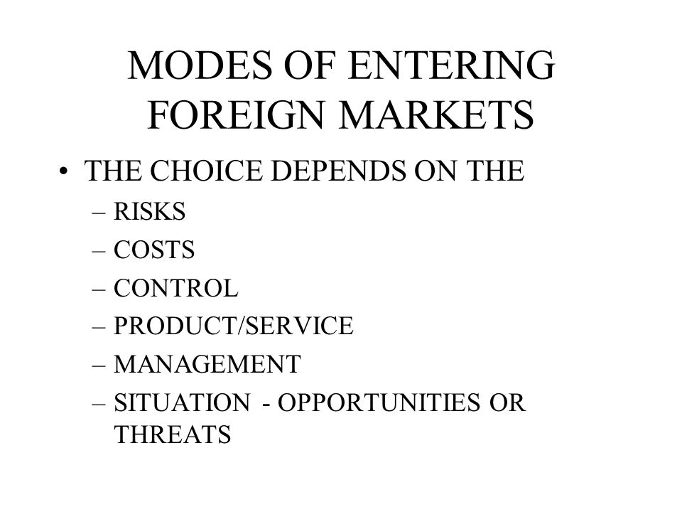 MODES OF ENTERING FOREIGN MARKETS