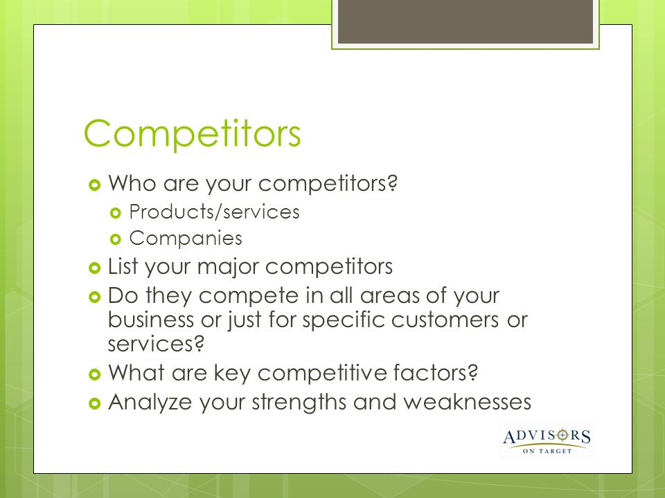 Competitors Who are your competitors List your major competitors