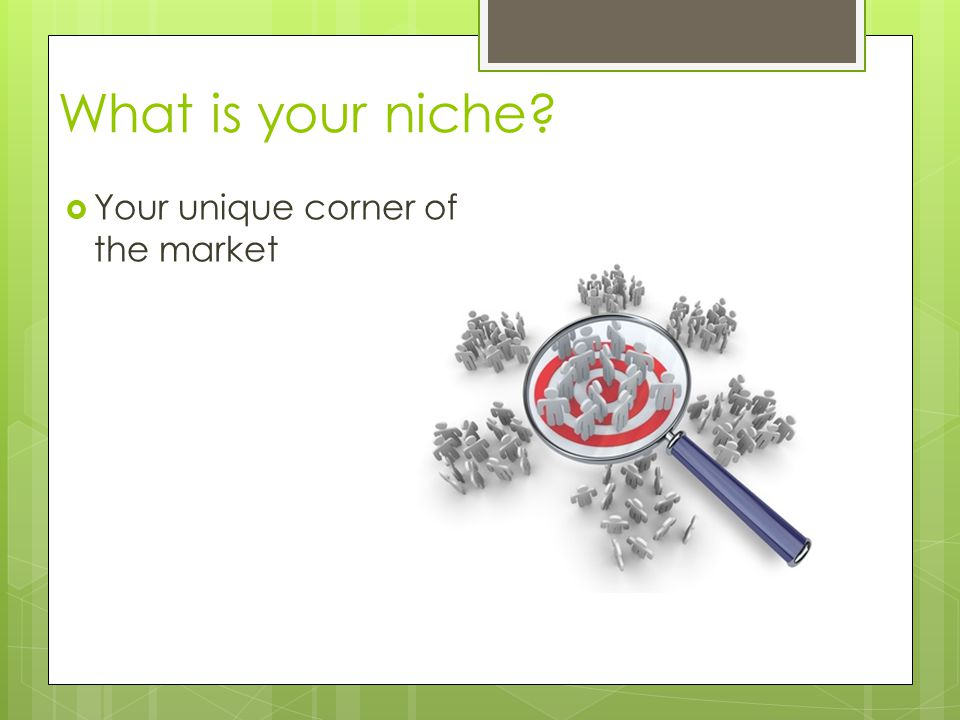 What is your niche Your unique corner of the market