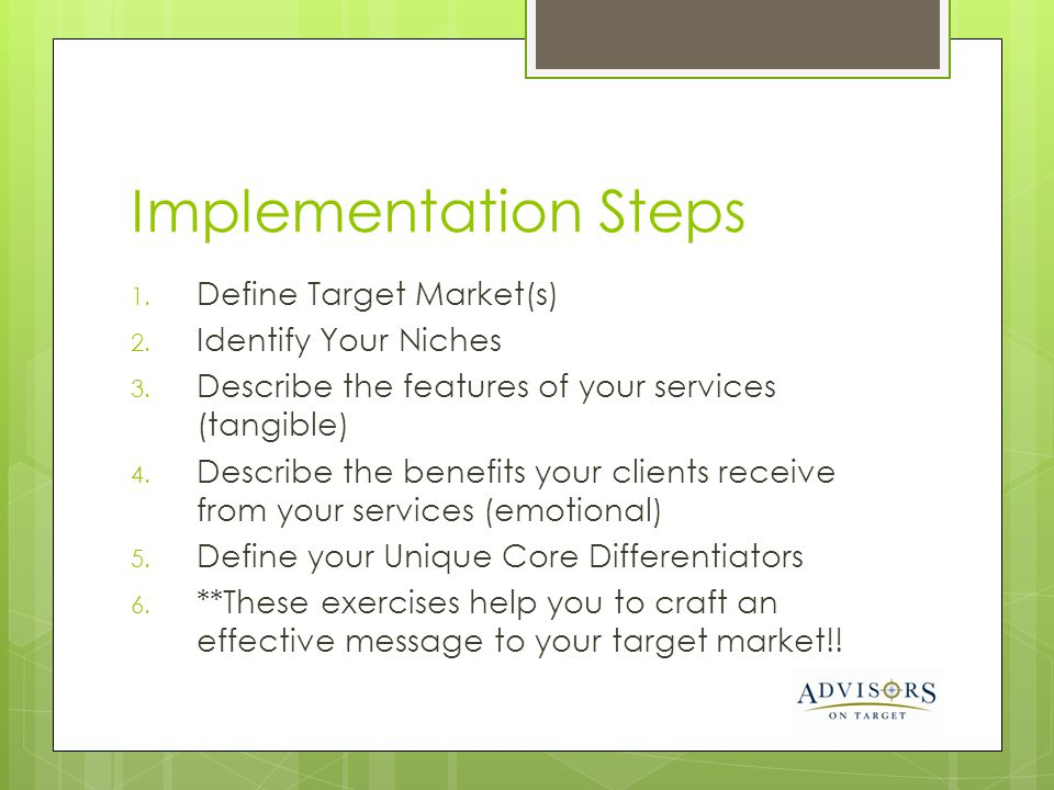 Implementation Steps Define Target Market(s) Identify Your Niches