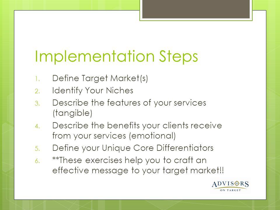 Implementation Steps Define Target Market(s) Identify Your Niches