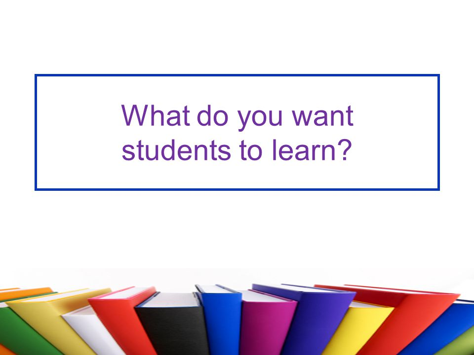 What do you want students to learn
