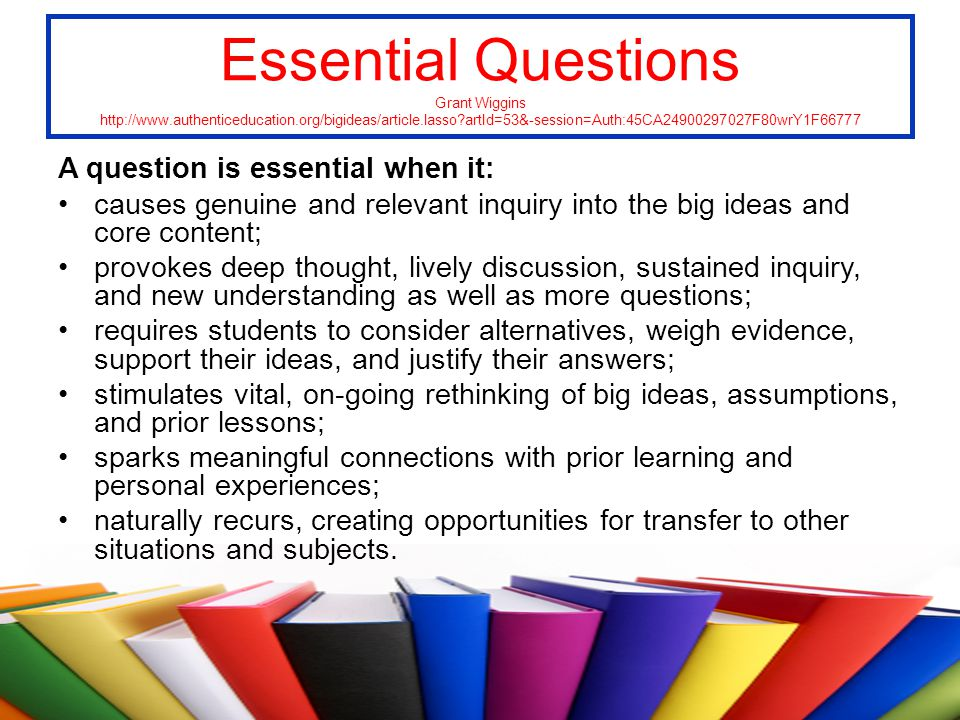 Essential Questions Grant Wiggins http://www. authenticeducation