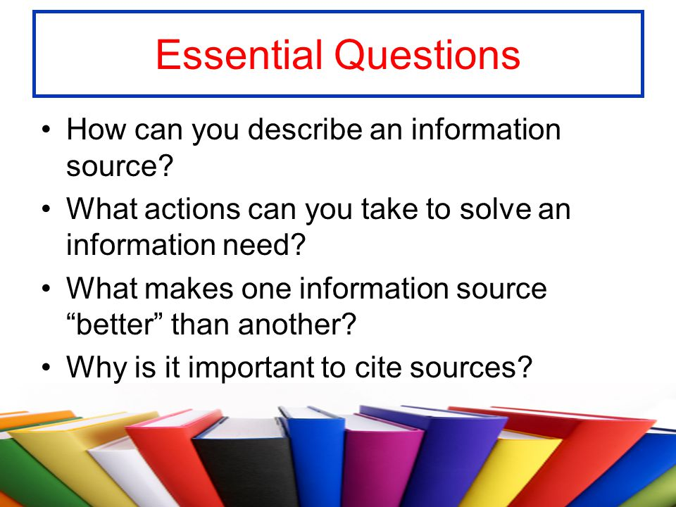Essential Questions How can you describe an information source