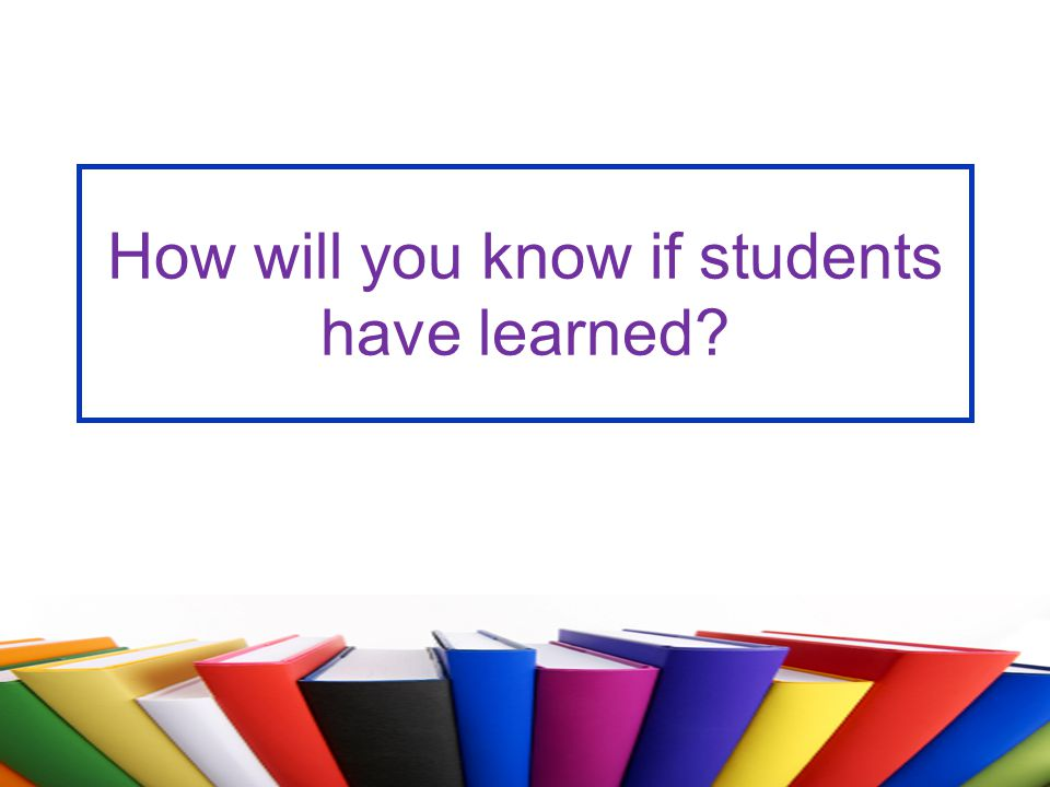 How will you know if students have learned