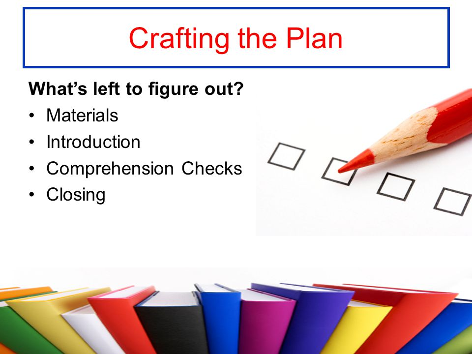 Crafting the Plan What's left to figure out Materials Introduction