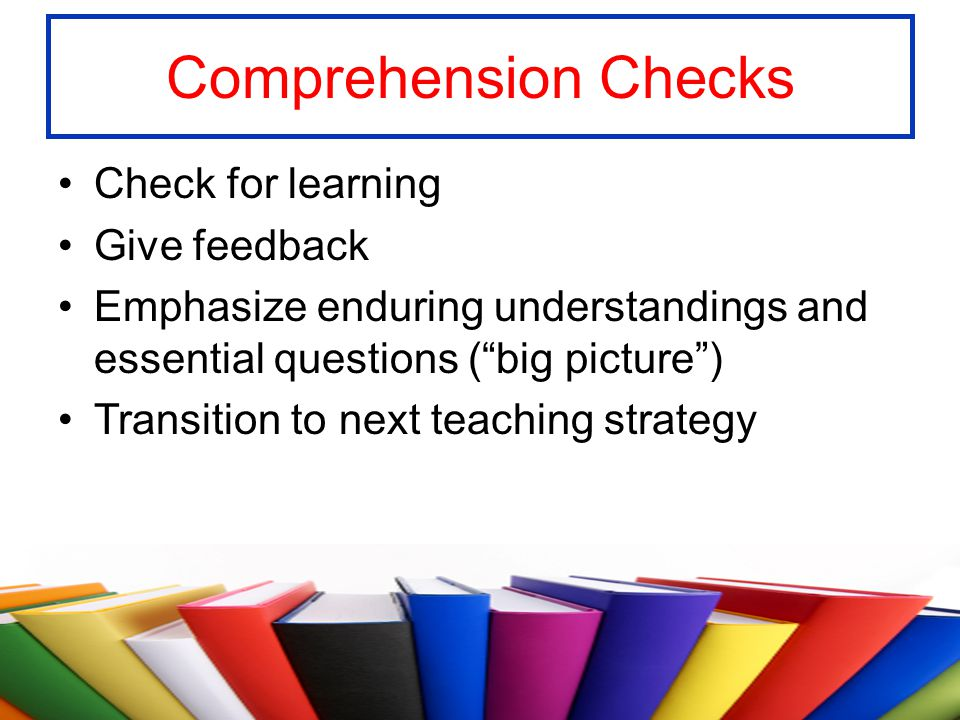 Comprehension Checks Check for learning Give feedback