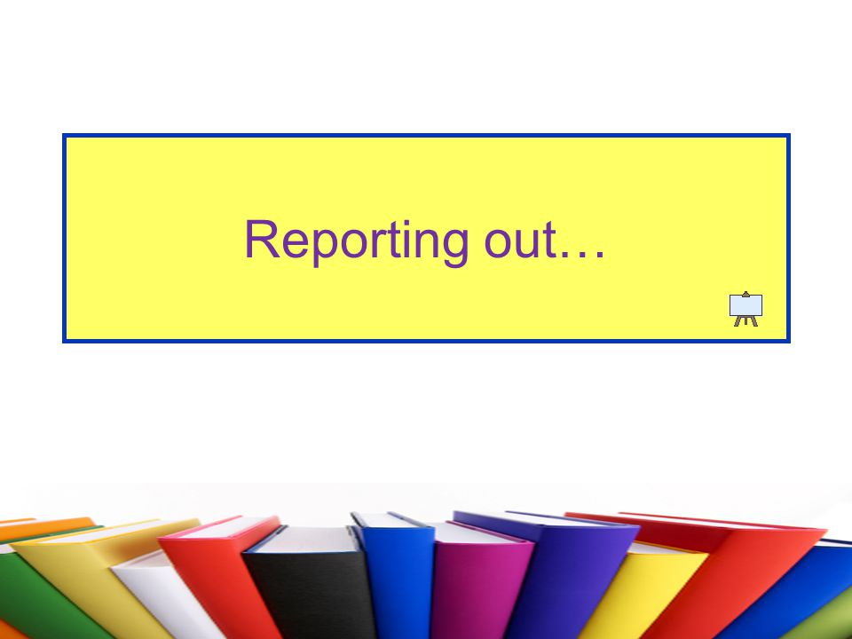 Reporting out…