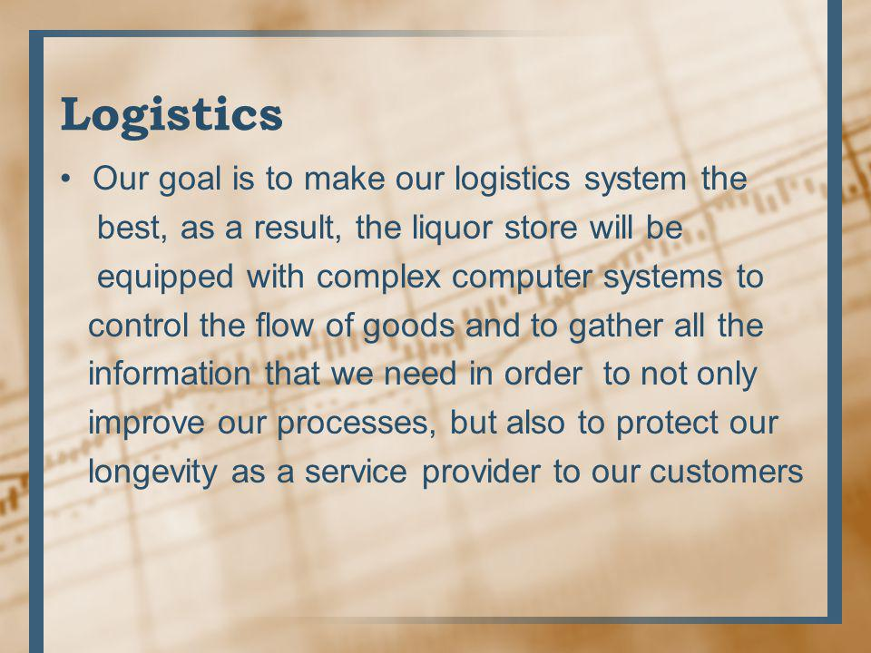 Logistics Our goal is to make our logistics system the