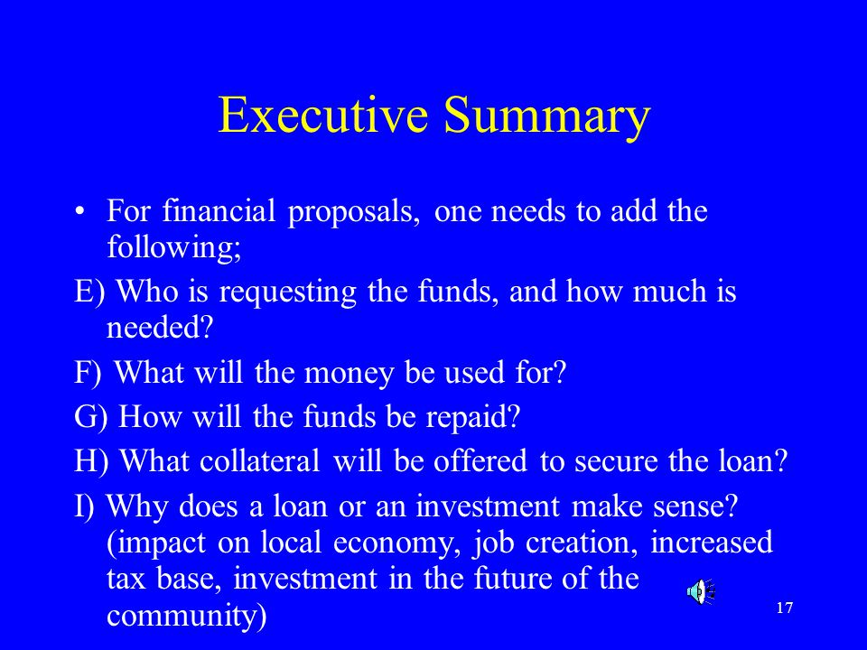Executive Summary For financial proposals, one needs to add the following; E) Who is requesting the funds, and how much is needed