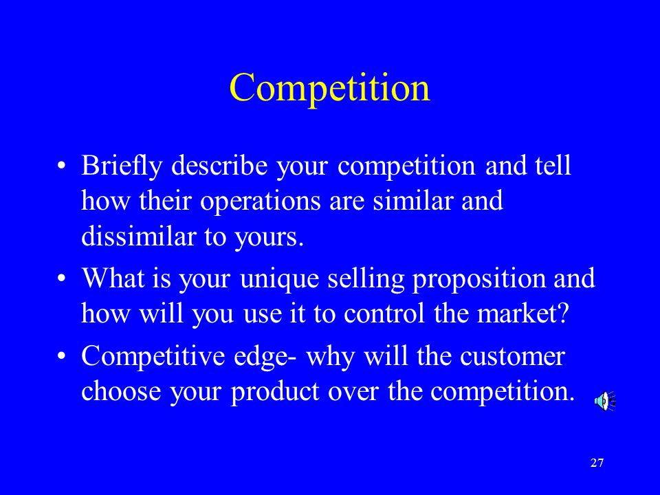 Competition Briefly describe your competition and tell how their operations are similar and dissimilar to yours.