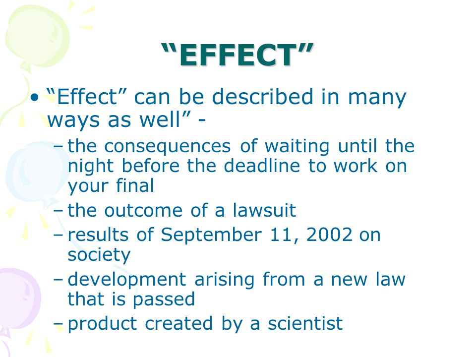 EFFECT Effect can be described in many ways as well -