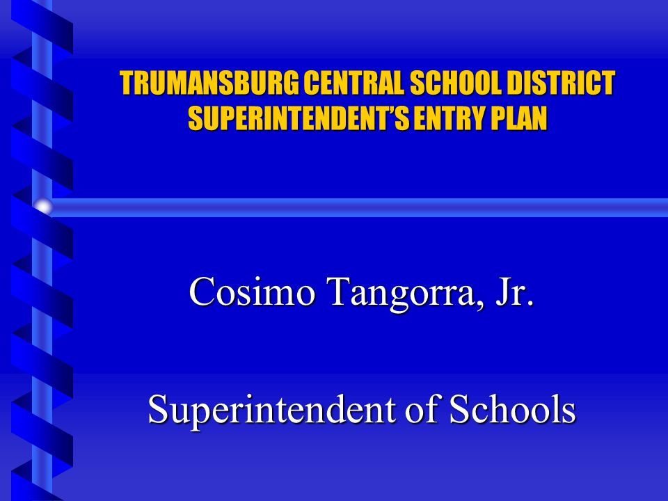 TRUMANSBURG CENTRAL SCHOOL DISTRICT SUPERINTENDENT'S ENTRY PLAN
