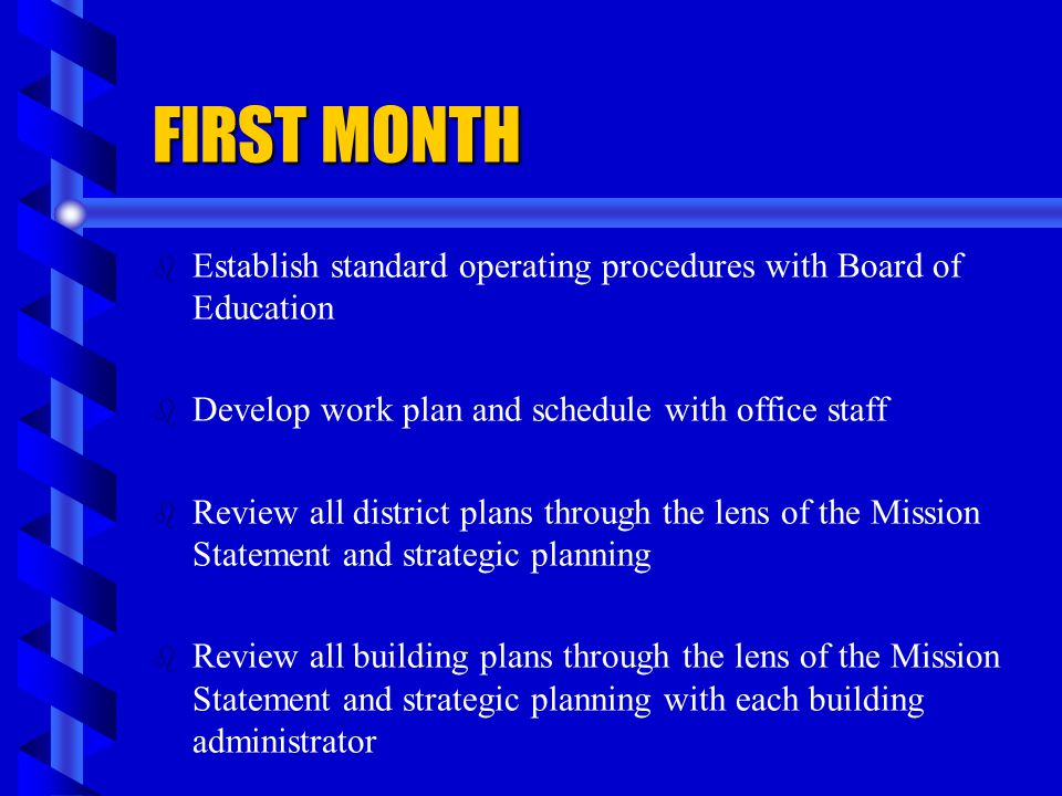 FIRST MONTH Establish standard operating procedures with Board of Education. Develop work plan and schedule with office staff.