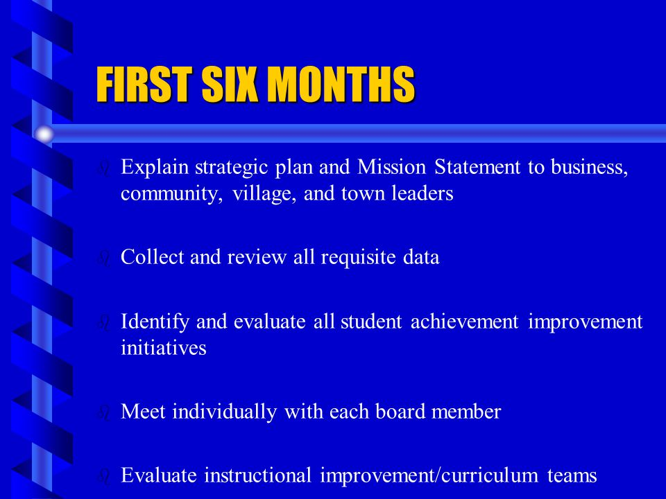FIRST SIX MONTHS Explain strategic plan and Mission Statement to business, community, village, and town leaders.