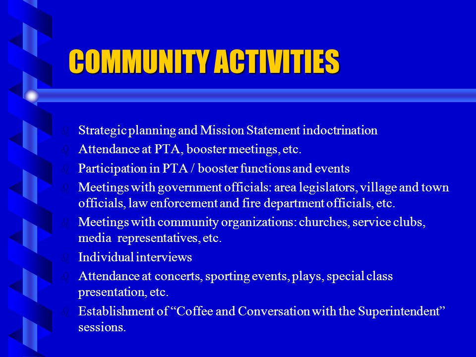 COMMUNITY ACTIVITIES Strategic planning and Mission Statement indoctrination. Attendance at PTA, booster meetings, etc.
