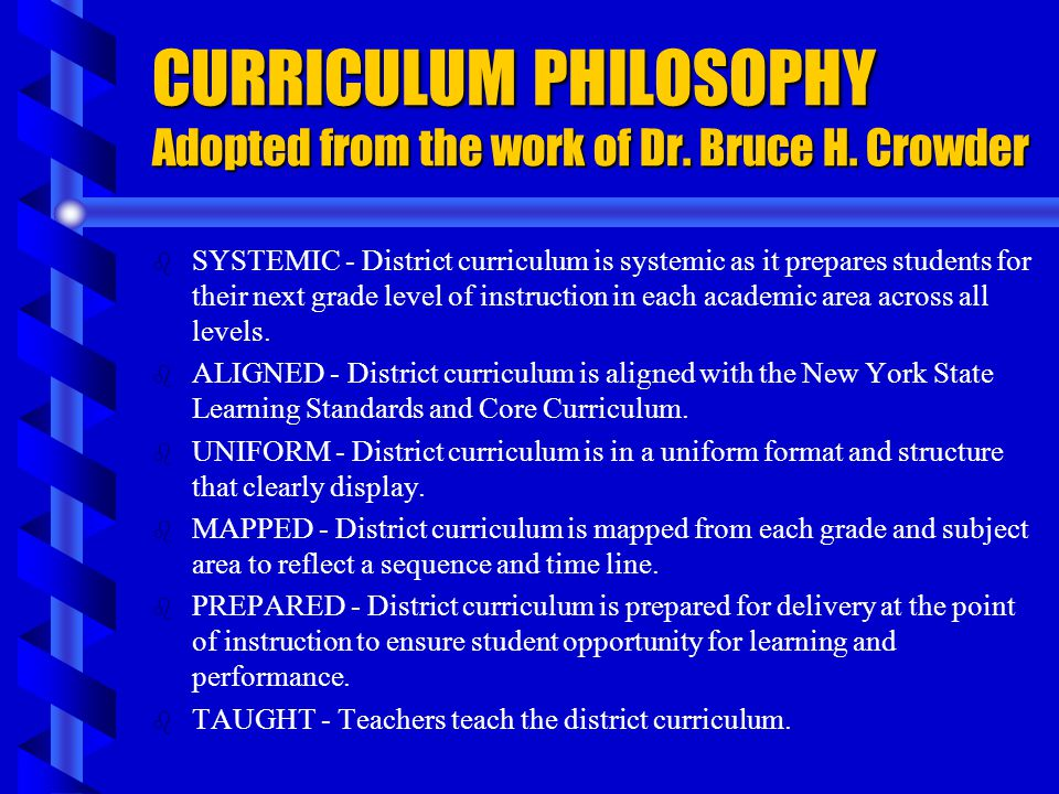 CURRICULUM PHILOSOPHY Adopted from the work of Dr. Bruce H. Crowder