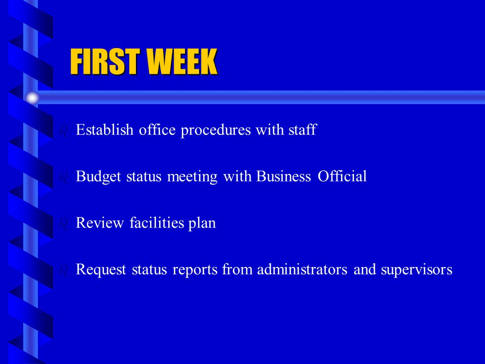 FIRST WEEK Establish office procedures with staff