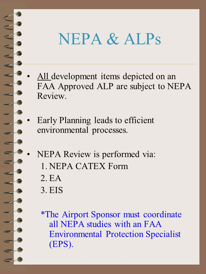 NEPA & ALPs All development items depicted on an FAA Approved ALP are subject to NEPA Review.