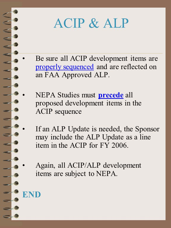 ACIP & ALP Be sure all ACIP development items are properly sequenced and are reflected on an FAA Approved ALP.
