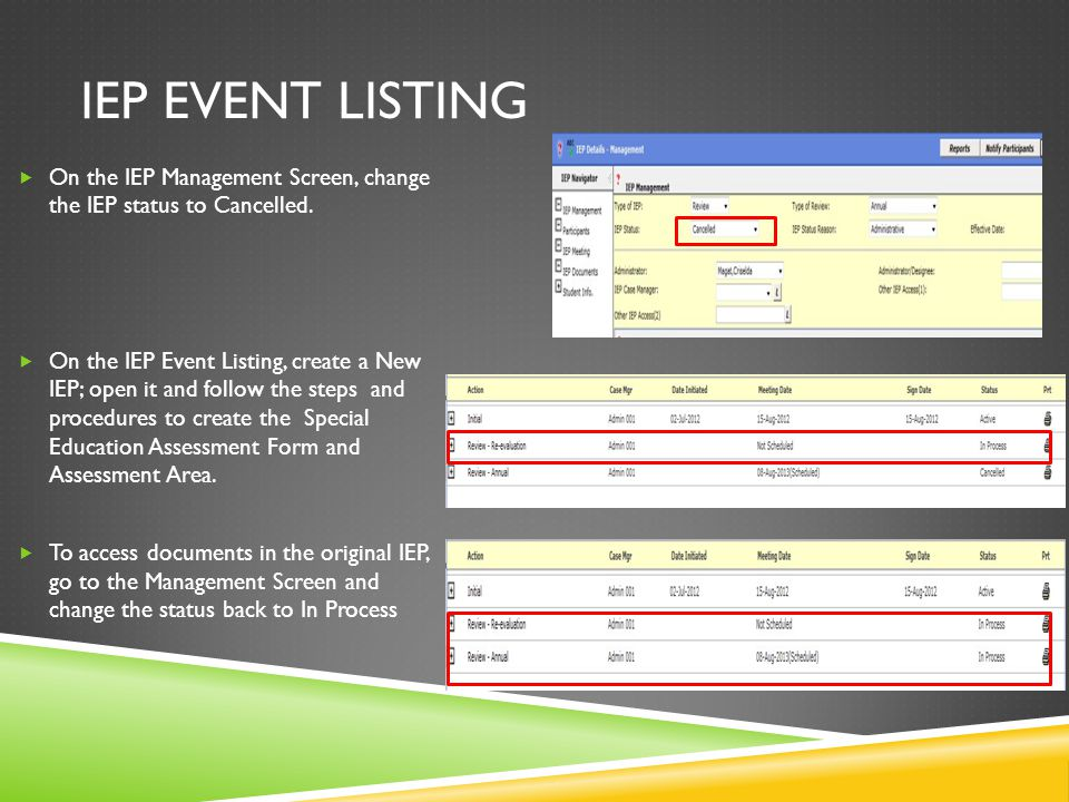 IEP EVENT LISTING On the IEP Management Screen, change the IEP status to Cancelled.